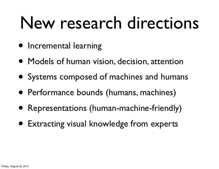 New research directions             • Incremental learning             • Models of human vision, decision, attention      ...