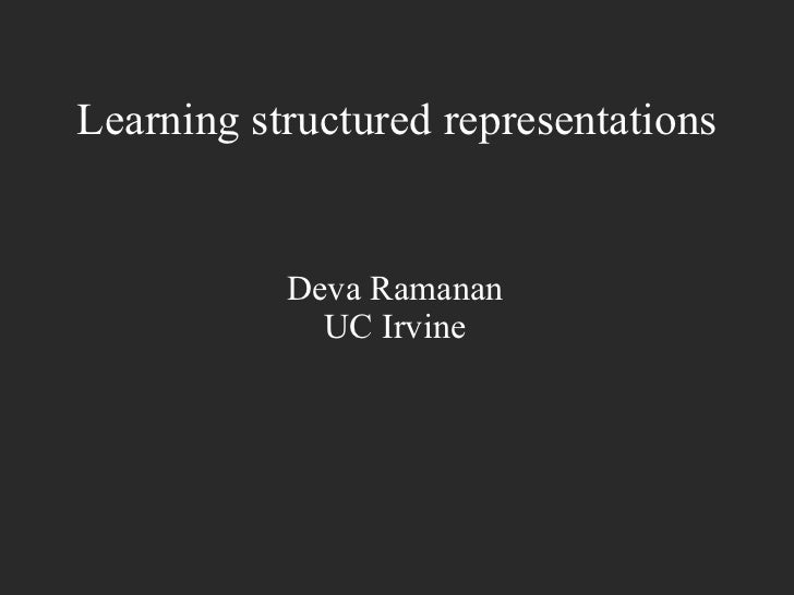 Learning structured representations           Deva Ramanan             UC Irvine
