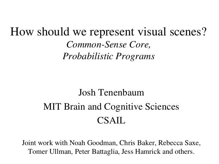 How should we represent visual scenes?               Common-Sense Core,              Probabilistic Programs               ...