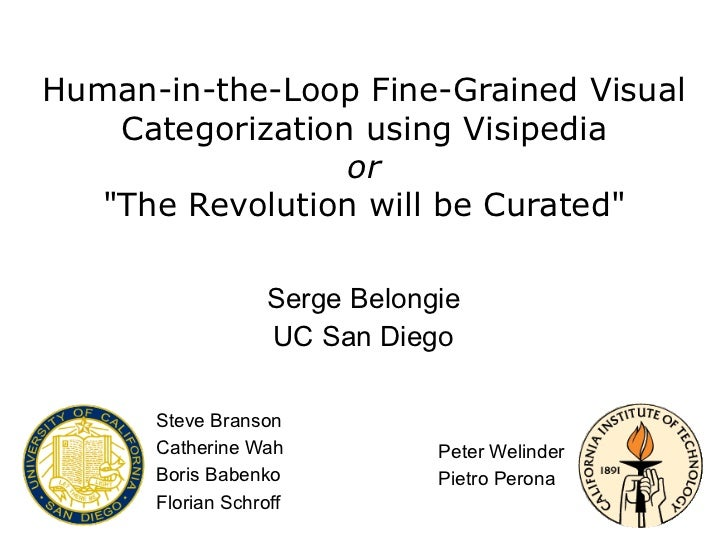 "Human-in-the-Loop Fine-Grained Visual    Categorization using Visipedia                  or   ""The Revolution will be Cura..."