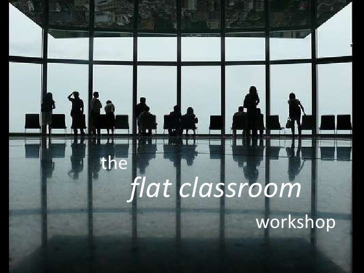 the<br />flat classroom <br />workshop<br />