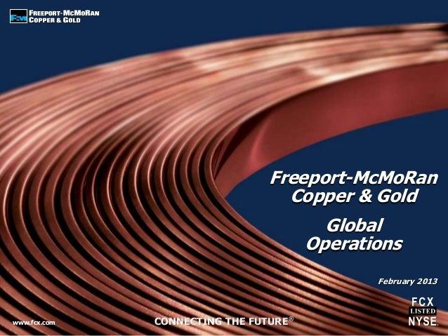 www.fcx.com CONNECTING THE FUTURE®Freeport-McMoRanCopper & GoldFebruary 2013GlobalOperations