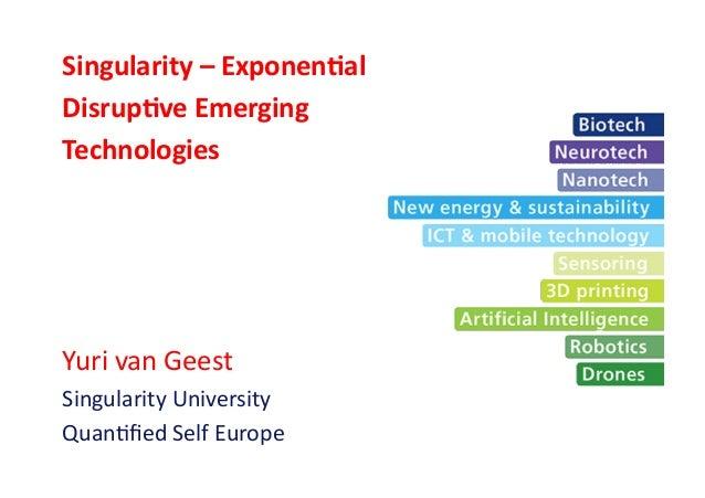 Singularity  –  Exponen2al   Disrup2ve  Emerging   Technologies      Yuri  van  Geest   Singularity  ...