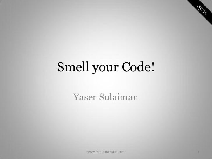 Smell your Code!  Yaser Sulaiman    www.free-dimension.com   1