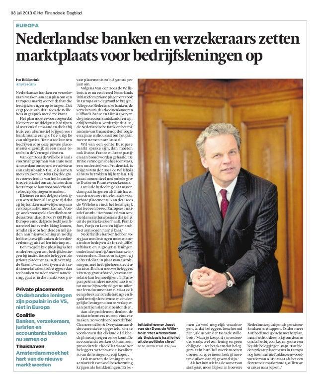 08 juli 2013 © Het Financieele Dagblad Nederlandsebankenenverzekeraarszetten marktplaatsvoorbedrijfsleningenop europa Ivo ...
