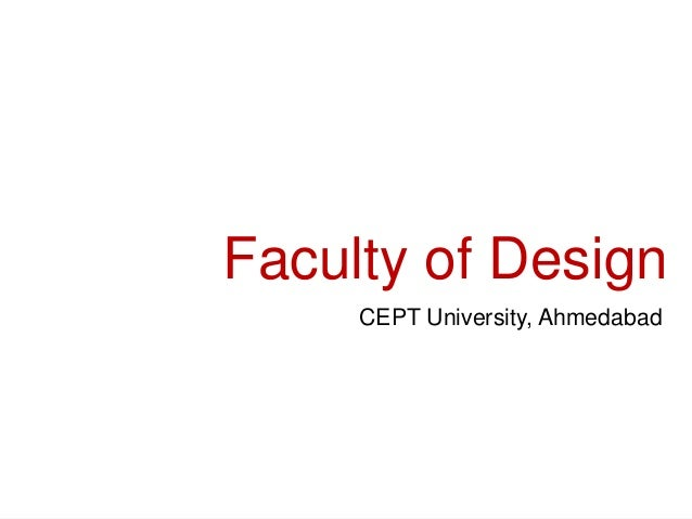 Faculty of Design, CEPT University 1 Faculty of Design CEPT University, Ahmedabad