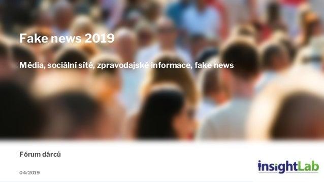 1 Fórum dárců 04/2019 Fake news 2019 Média, sociální sítě, zpravodajské informace, fake news