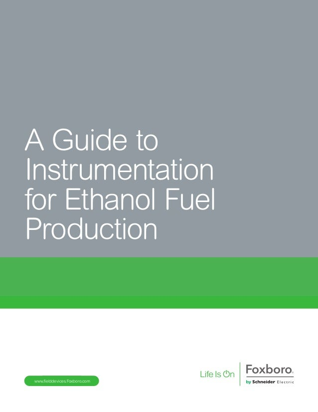 A Guide to Instrumentation for Ethanol Fuel Production www.fielddevices.Foxboro.com