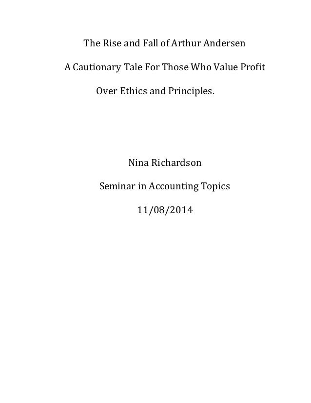 The Rise and Fall of Arthur Andersen A Cautionary Tale For Those Who Value Profit Over Ethics and Principles. Nina Richard...