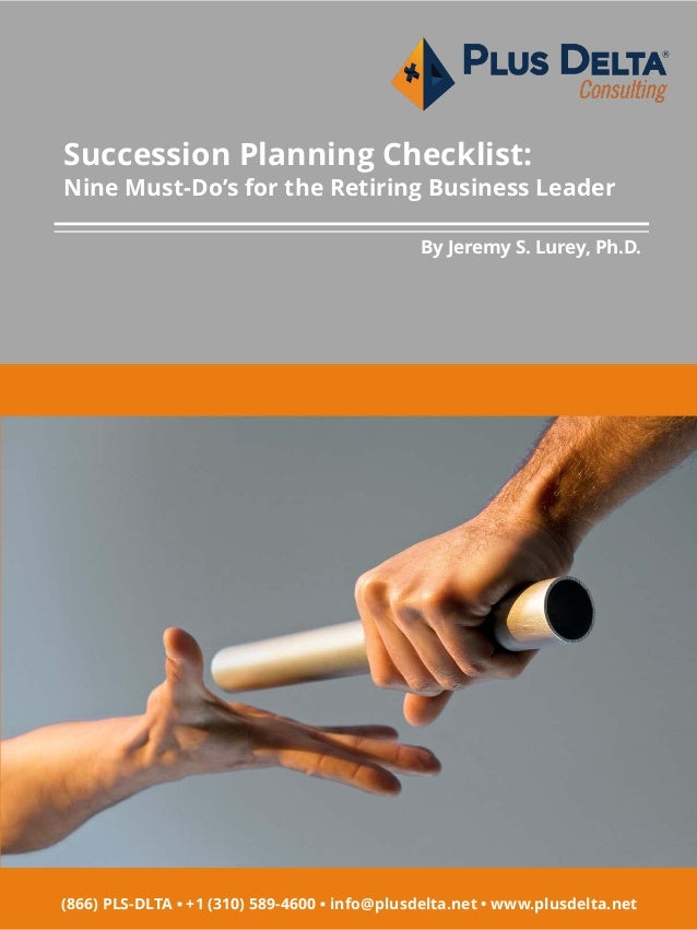 Succession Planning Checklist: Nine Must-Do's for the Retiring Business Leader By Jeremy S. Lurey, Ph.D. (866) PLS-DLTA ▪ ...