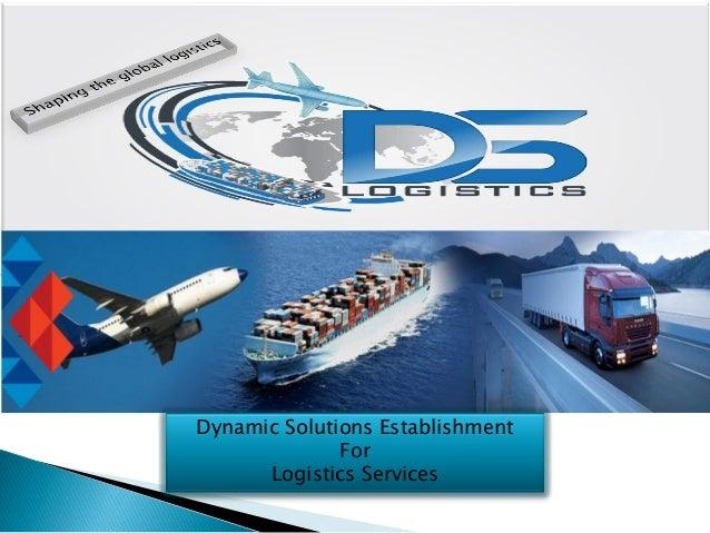 Dynamic Solutions Establishment For Logistics Services Dynamic Solutions Establishment For Logistics Services