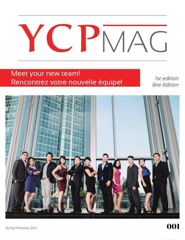 1 1st edition 1ère édition Spring/Printemps 2015 Meet your new team! Rencontrez votre nouvelle équipe! 001