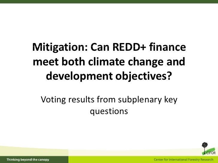 Mitigation:CanREDD+financeMitigation: Can REDD+ financemeetbothclimatechangeand  developmentobjectives? Votingr...