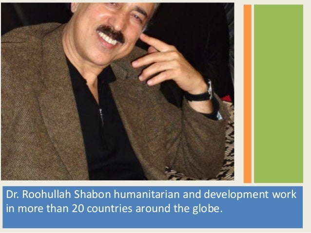 Dr. Roohullah Shabon humanitarian and development work in more than 20 countries around the globe.