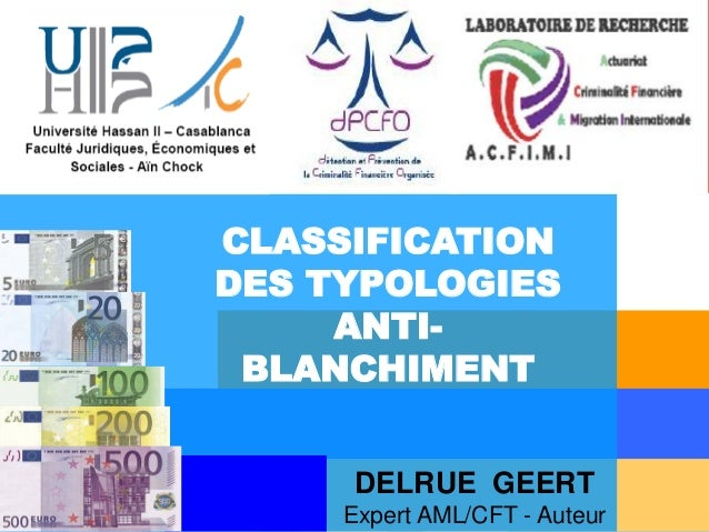 © G. DELRUE DELRUE GEERT Expert AML/CFT - Auteur CLASSIFICATION DES TYPOLOGIES ANTI- BLANCHIMENT