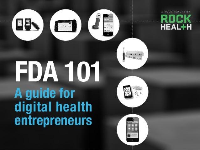 A R O C K R E P O R T B Y A guide for digital health entrepreneurs FDA 101