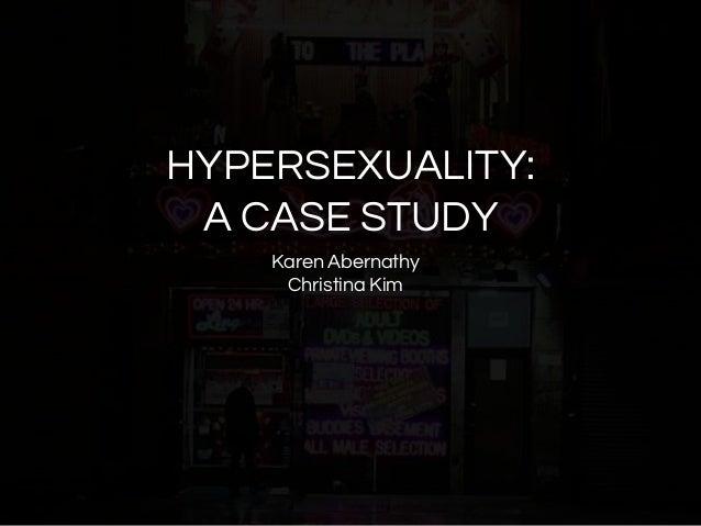 HYPERSEXUALITY: A CASE STUDY Karen Abernathy Christina Kim