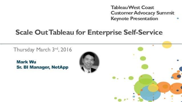 Thursday March 3rd, 2016 TableauWest Coast CustomerAdvocacy Summit Keynote Presentation Scale OutTableau for Enterprise Se...