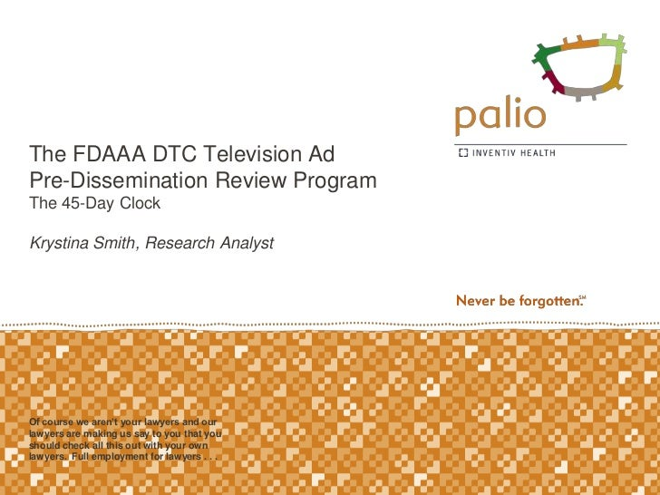 The FDAAA DTC Television AdPre-Dissemination Review ProgramThe 45-Day ClockKrystina Smith, Research AnalystOf course we ar...
