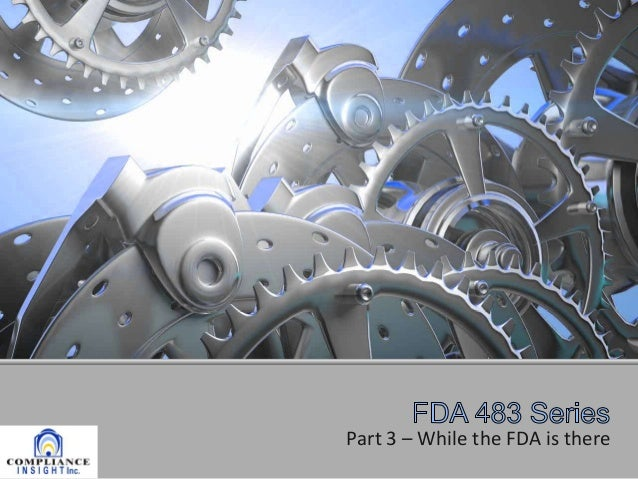 Part 3 – While the FDA is there