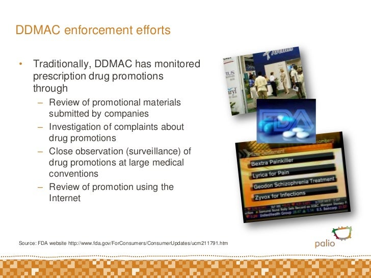 DDMAC enforcement efforts<br />Traditionally, DDMAC has monitored prescription drug promotions through<br />Review of prom...