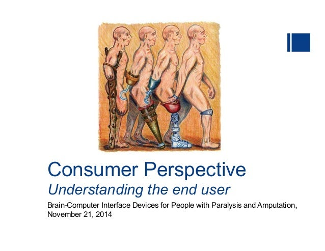 Consumer Perspective Understanding the end user Brain-Computer Interface Devices for People with Paralysis and Amputation,...