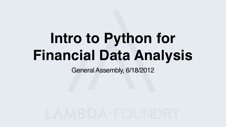 Intro to Python forFinancial Data Analysis     General Assembly, 6/18/2012