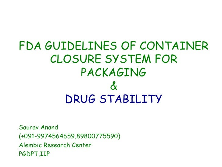 FDA GUIDELINES OF CONTAINER     CLOSURE SYSTEM FOR         PACKAGING              &       DRUG STABILITYSaurav Anand(+091-...