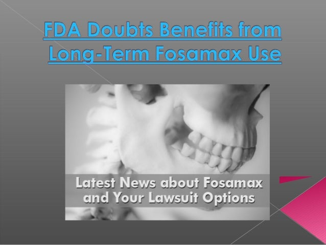 Fda Doubts Benefits From Long Term Fosamax Use