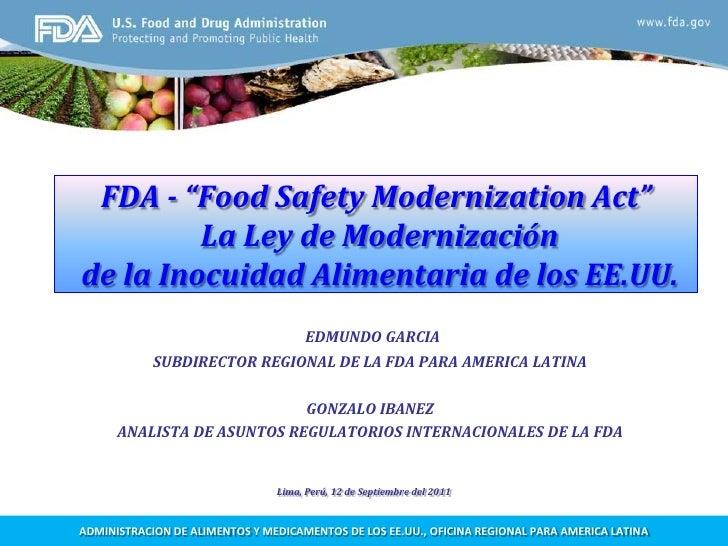 """FDA - """"Food Safety ModernizationAct"""" La Ley de Modernización de la Inocuidad Alimentaria de los EE.UU.<br />EDMUNDO GARCIA..."""