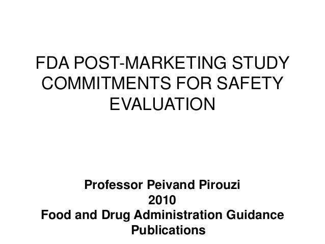 FDA POST-MARKETING STUDY COMMITMENTS FOR SAFETY       EVALUATION      Professor Peivand Pirouzi                2010Food an...