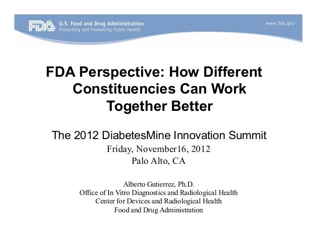 FDA Perspective: How Different   Constituencies Can Work        Together BetterThe 2012 DiabetesMine Innovation Summit    ...