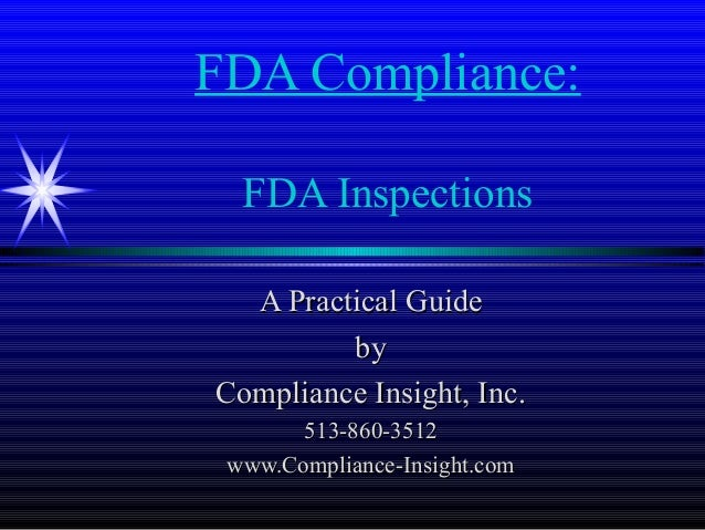 FDA Compliance:FDA InspectionsA Practical GuideA Practical GuidebybyCompliance Insight, Inc.Compliance Insight, Inc.513-86...