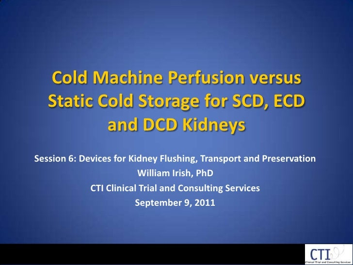 Cold Machine Perfusion versus Static Cold Storage for SCD, ECD and DCD Kidneys<br />Session 6: Devices for Kidney Flushing...