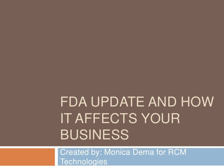 FDA UPDATE AND HOWIT AFFECTS YOURBUSINESSCreated by: Monica Dema for RCMTechnologies