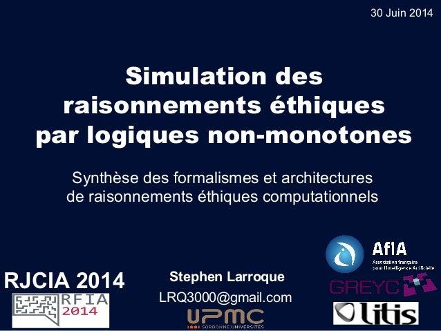 Simulation des raisonnements éthiques par logiques non-monotones Stephen Larroque LRQ3000@gmail.com Synthèse des formalism...