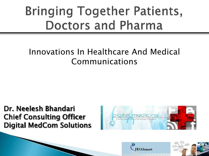 Bringing Together Patients, Doctors and Pharma<br />Innovations In Healthcare And Medical Communications<br />Dr. NeeleshB...