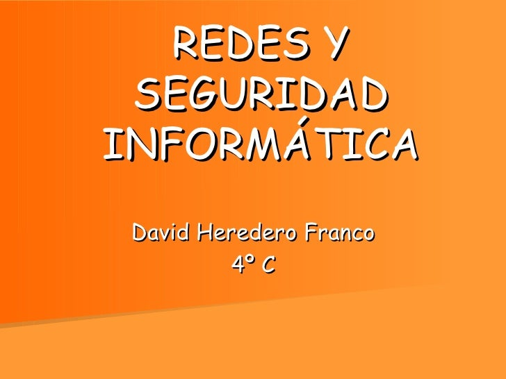REDES Y SEGURIDAD INFORMÁTICA David Heredero Franco 4º C