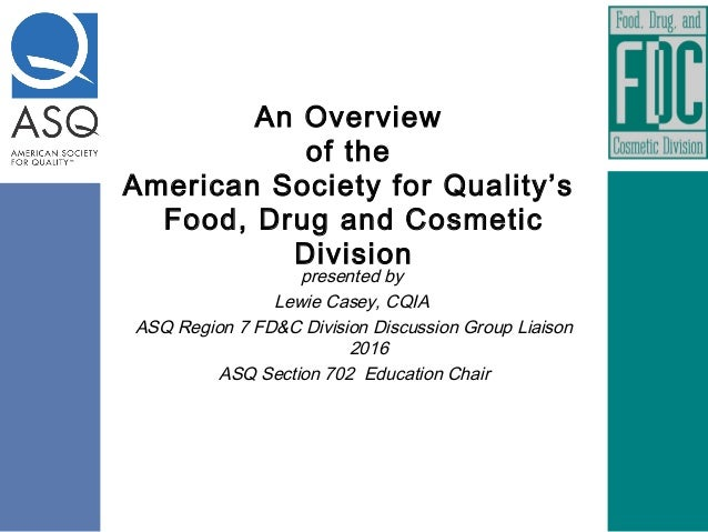 An Overview of the American Society for Quality's Food, Drug and Cosmetic Division presented by Lewie Casey, CQIA ASQ Regi...