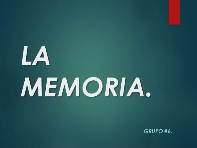 LA MEMORIA. GRUPO #6.