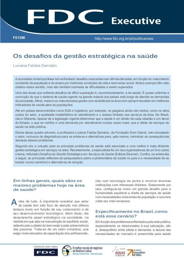 Os desafios da gestão estratégica na saúde Luciana Faluba Damázio A FE1306 A sociedade contemporânea tem enfrentado desafi...