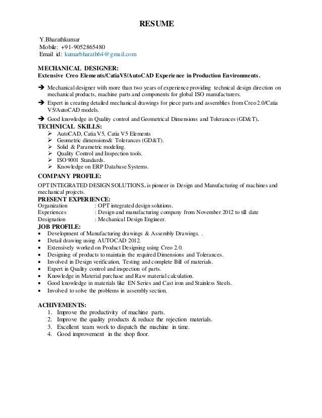 RESUME Y.Bharathkumar Mobile: +91-9052865480 Email id: kumarbharath64@gmail.com MECHANICAL DESIGNER: Extensive Creo Elemen...