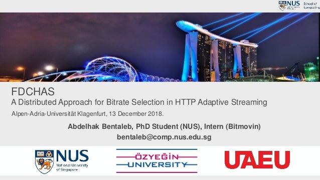 FDCHAS A Distributed Approach for Bitrate Selection in HTTP Adaptive Streaming Abdelhak Bentaleb, PhD Student (NUS), Inter...
