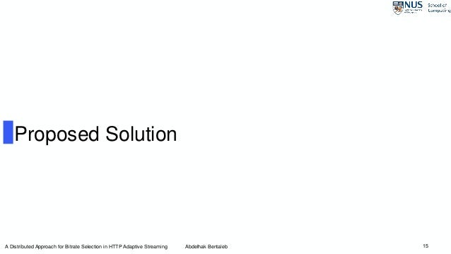 15 Proposed Solution A Distributed Approach for Bitrate Selection in HTTP Adaptive Streaming Abdelhak Bentaleb
