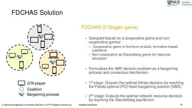 FDCHAS Solution FDCHAS (2 Stages game): • Designed based on a cooperative game and non- cooperative games: – Cooperative g...