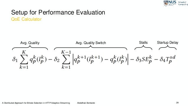 QoE Calculator 28 Setup for Performance Evaluation Avg. Quality Avg. Quality Switch Stalls Startup Delay A Distributed App...