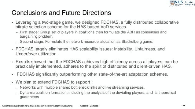 38 Conclusions and Future Directions A Distributed Approach for Bitrate Selection in HTTP Adaptive Streaming Abdelhak Bent...