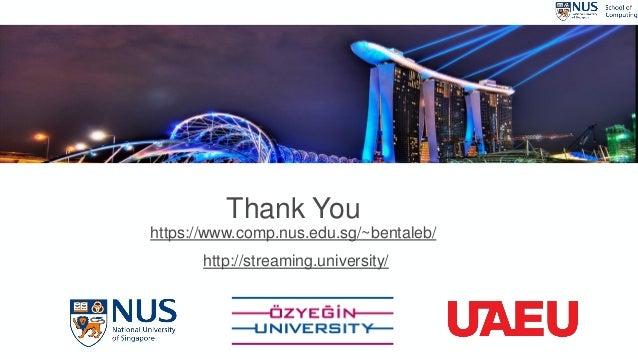 Thank You https://www.comp.nus.edu.sg/~bentaleb/ http://streaming.university/