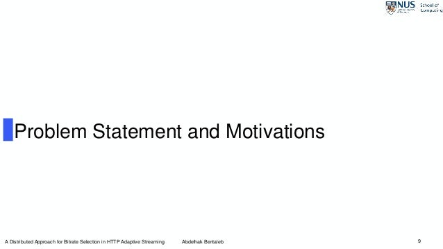 9 Problem Statement and Motivations A Distributed Approach for Bitrate Selection in HTTP Adaptive Streaming Abdelhak Benta...