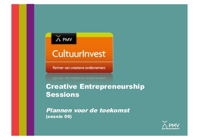 Creative EntrepreneurshipSessionsPlannen voor de toekomst(sessie 06)